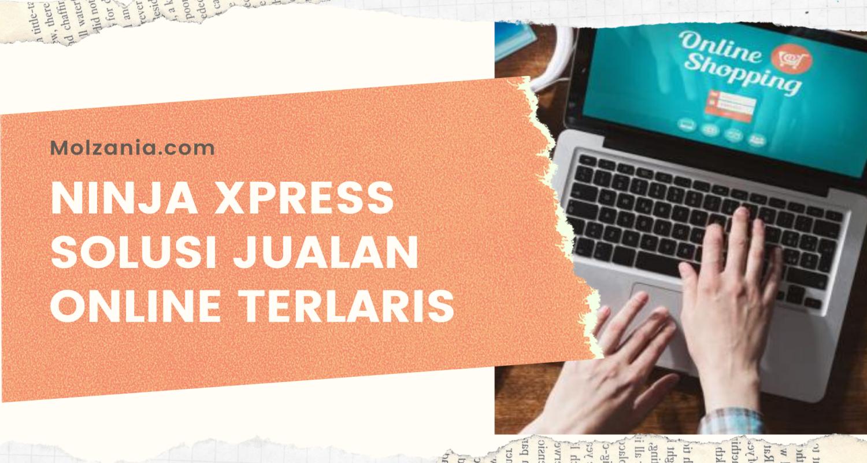 Ninja Xpress Solusi Jualan Online Terlaris Molzania